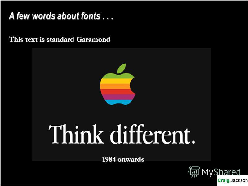 A few words about fonts... This text is standard Garamond 1984 onwards