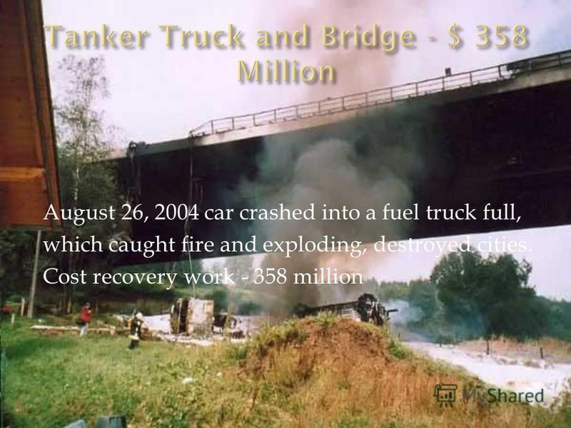 August 26, 2004 car crashed into a fuel truck full, which caught fire and exploding, destroyed cities. Cost recovery work - 358 million