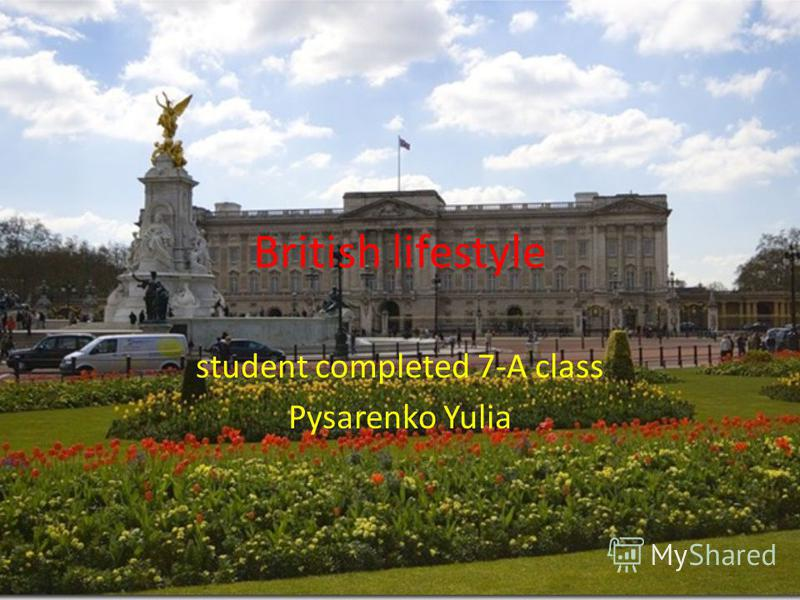 British lifestyle student completed 7-A class Pysarenko Yulia