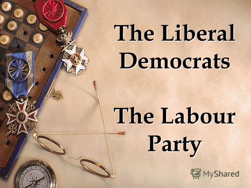 The Liberal Democrats The Labour Party