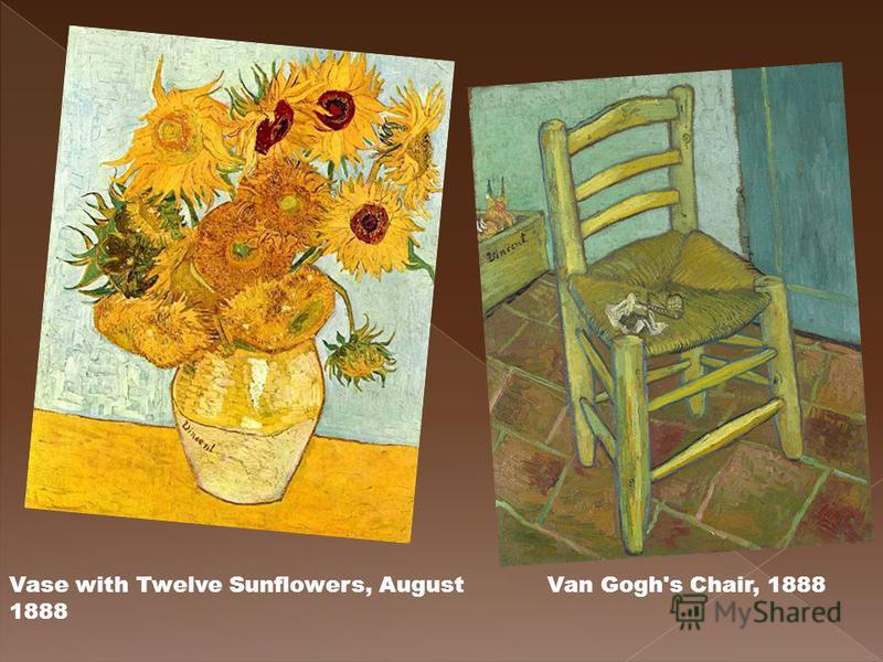Vase with Twelve Sunflowers, August 1888 Van Gogh's Chair, 1888