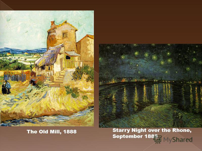 Starry Night over the Rhone, September 1888 The Old Mill, 1888