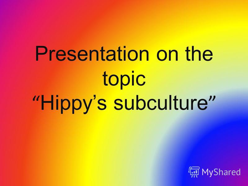 Presentation on the topic Hippys subculture
