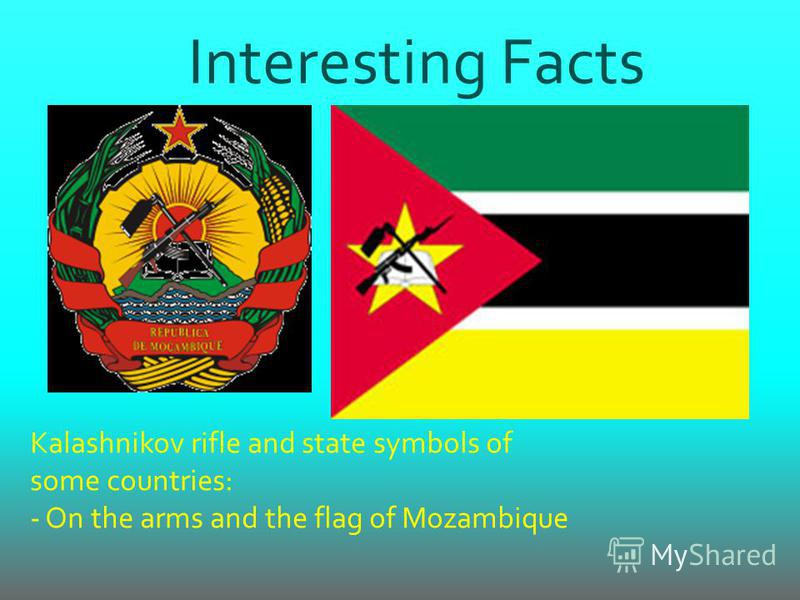 Interesting Facts Kalashnikov rifle and state symbols of some countries: - On the arms and the flag of Mozambique