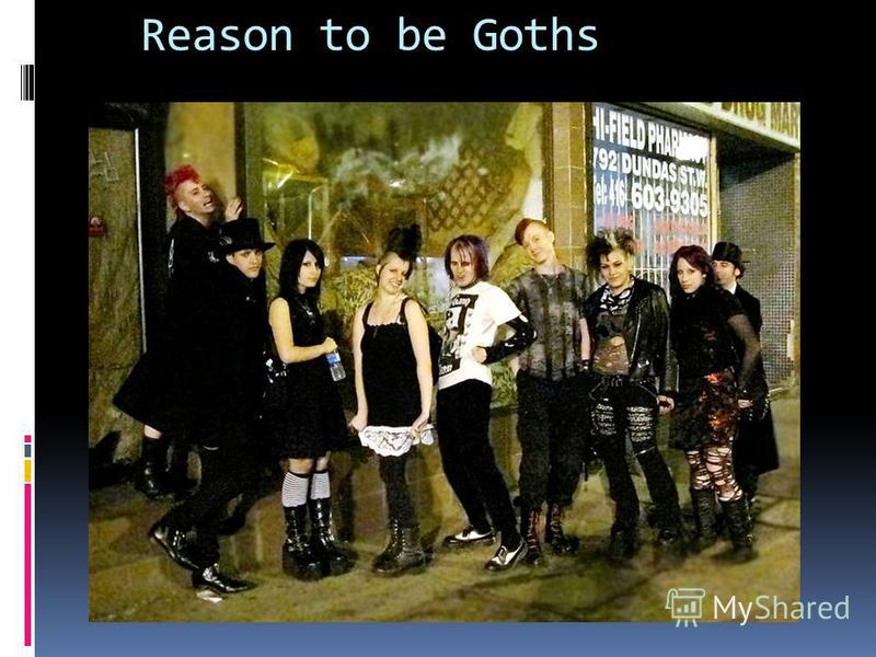 Reason to be Goths