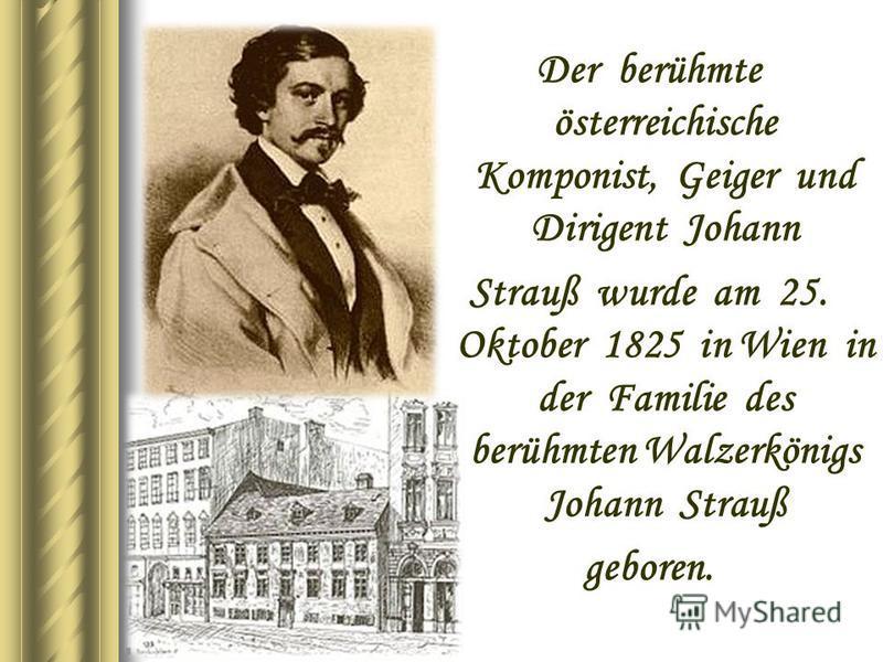 Der berühmte österreichische Komponist, Geiger und Dirigent Johann Strauß wurde am 25. Oktober 1825 in Wien in der Familie des berühmten Walzerkönigs Johann Strauß geboren.