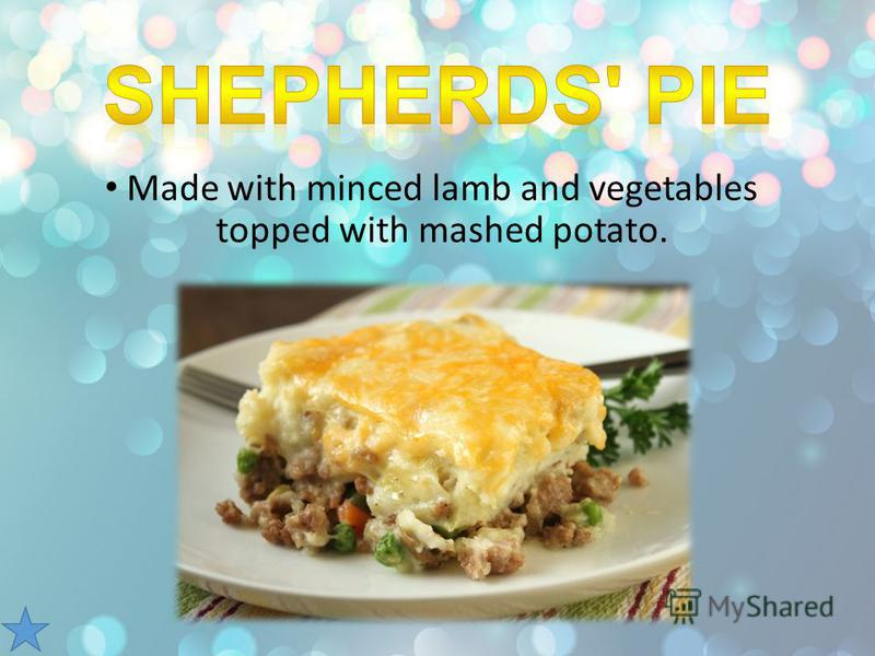 Made with minced lamb and vegetables topped with mashed potato.