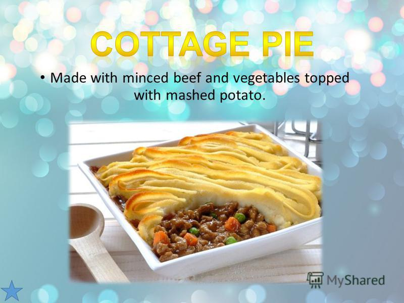 Made with minced beef and vegetables topped with mashed potato.