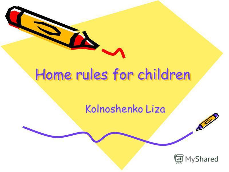 Home rules for children Kolnoshenko Liza Kolnoshenko Liza