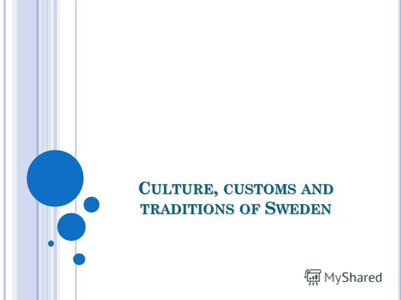 C ULTURE, CUSTOMS AND TRADITIONS OF S WEDEN