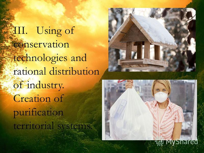 III. Using of conservation technologies and rational distribution of industry. Creation of purification territorial systems.