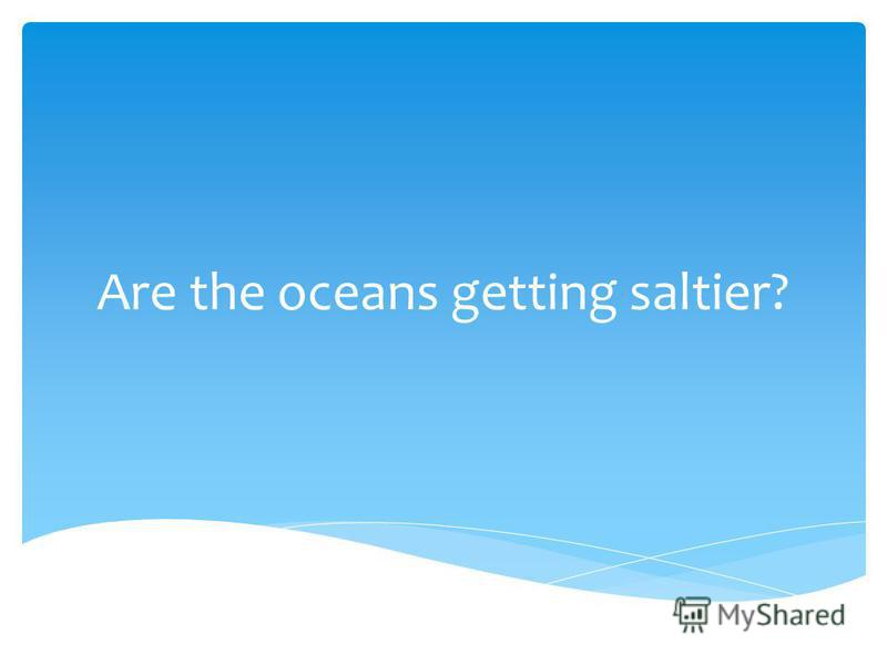 Are the oceans getting saltier?