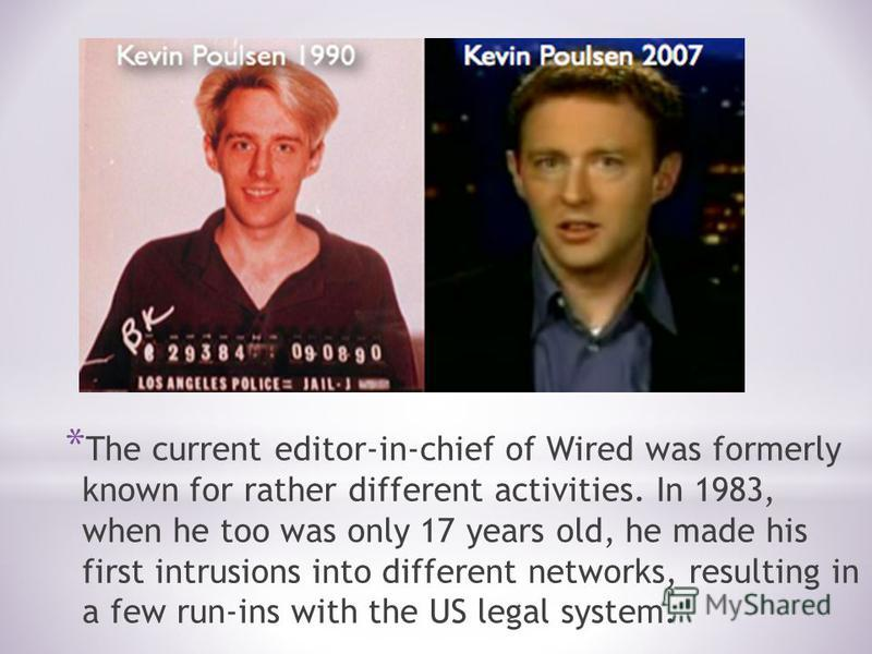* The current editor-in-chief of Wired was formerly known for rather different activities. In 1983, when he too was only 17 years old, he made his first intrusions into different networks, resulting in a few run-ins with the US legal system.