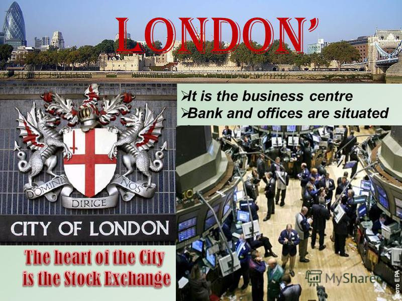London It is the business centre Bank and offices are situated there