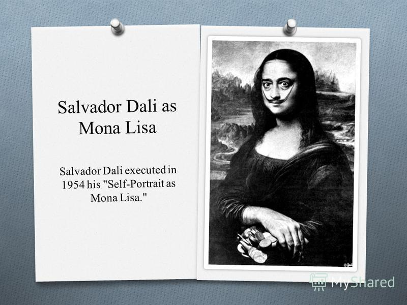 Salvador Dali as Mona Lisa Salvador Dali executed in 1954 his Self-Portrait as Mona Lisa.