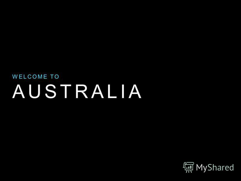 AUSTRALIA WELCOME TO