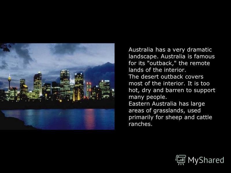 Australia has a very dramatic landscape. Australia is famous for its