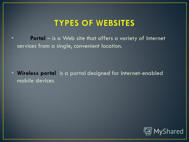 Portal – is a Web site that offers a variety of Internet services from a single, convenient location. Wireless portal is a portal designed for Internet-enabled mobile devices