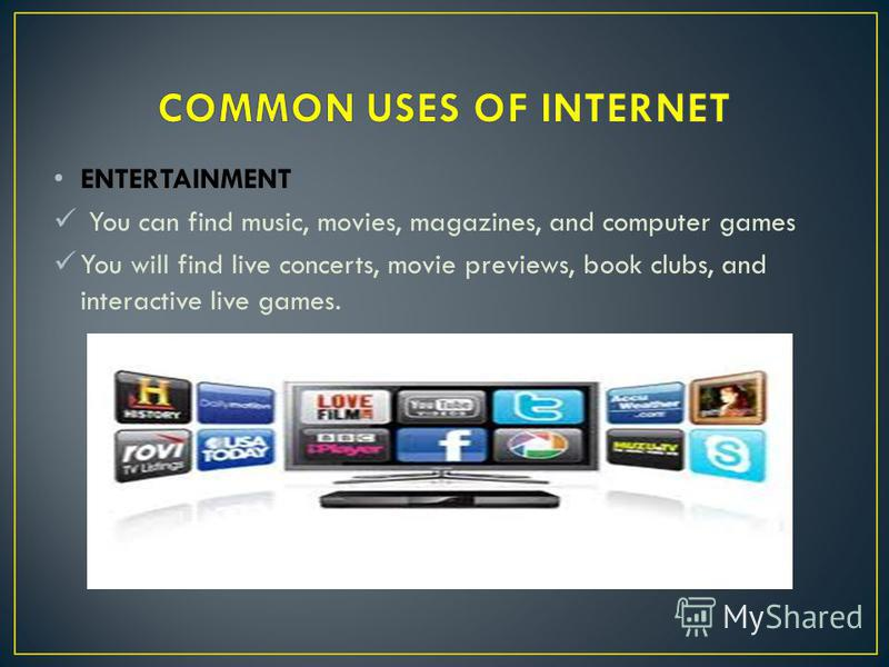ENTERTAINMENT You can find music, movies, magazines, and computer games You will find live concerts, movie previews, book clubs, and interactive live games.