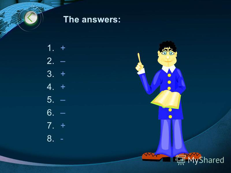 The answers: 1.+ 2.– 3.+ 4.+ 5.– 6.– 7.+ 8.-
