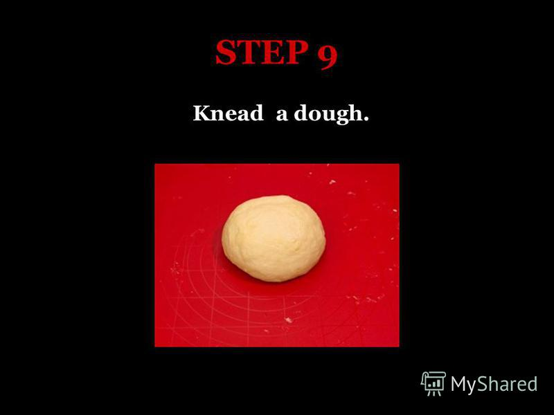 STEP 9 Knead a dough.