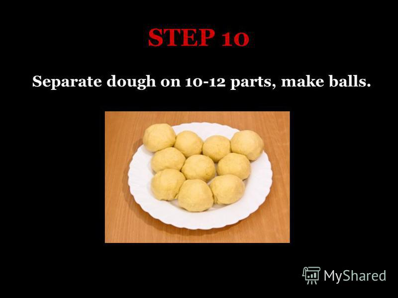 STEP 10 Separate dough on 10-12 parts, make balls.