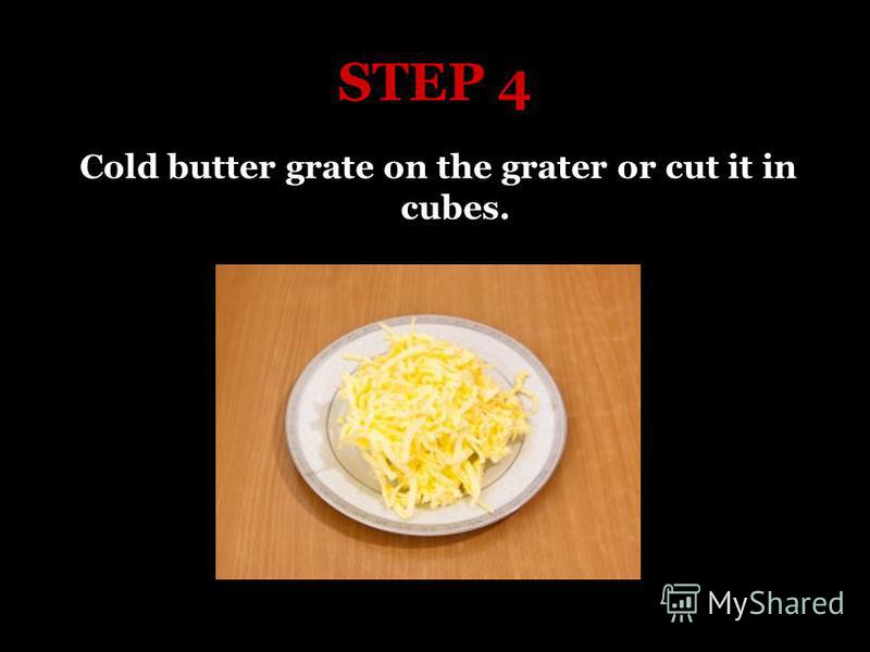STEP 4 Cold butter grate on the grater or cut it in cubes.