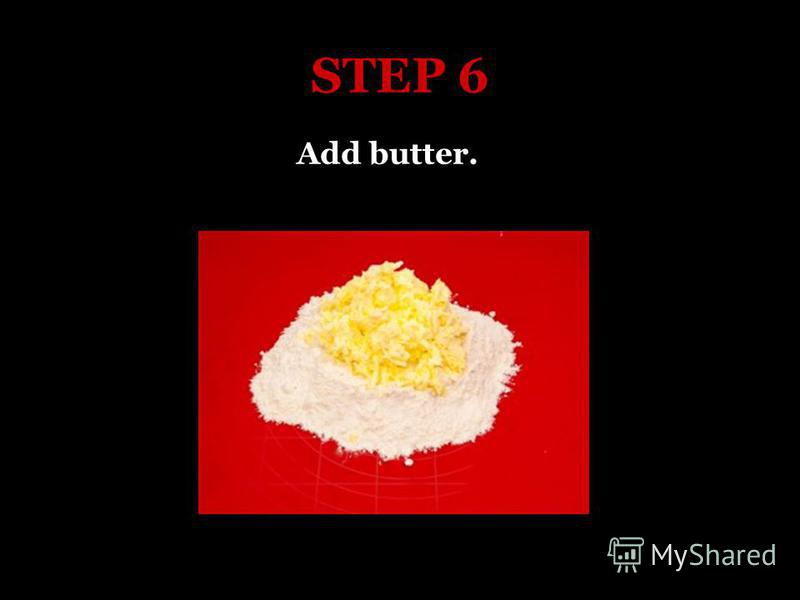 STEP 6 Add butter.