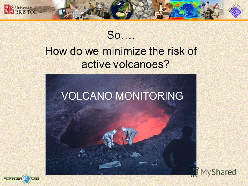 So…. How do we minimize the risk of active volcanoes?