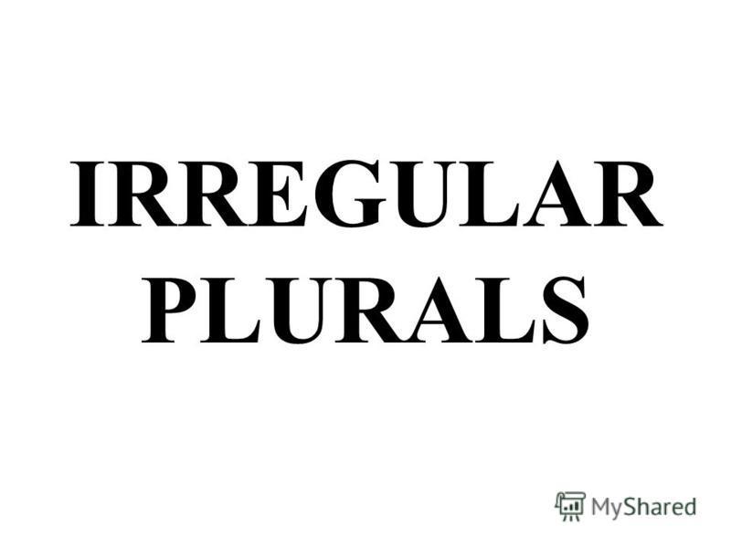IRREGULAR PLURALS