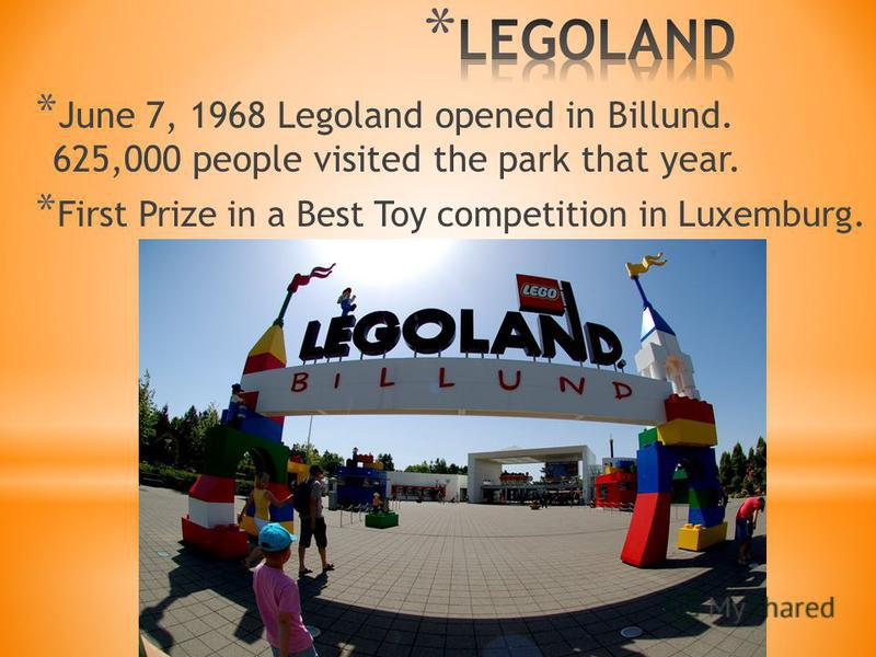 * June 7, 1968 Legoland opened in Billund. 625,000 people visited the park that year. * First Prize in a Best Toy competition in Luxemburg.
