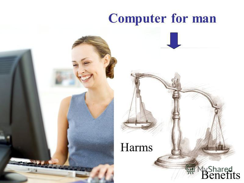 Computer for man Harms Benefits