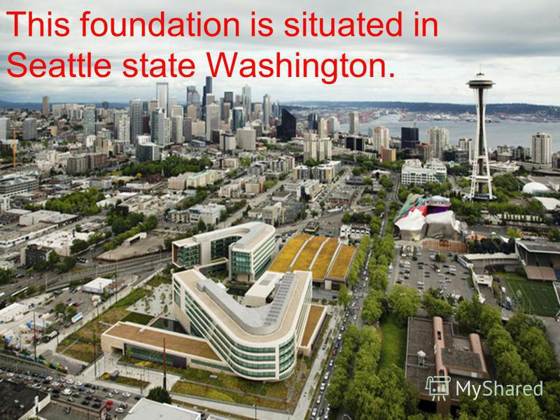 This foundation is situated in Seattle state Washington.