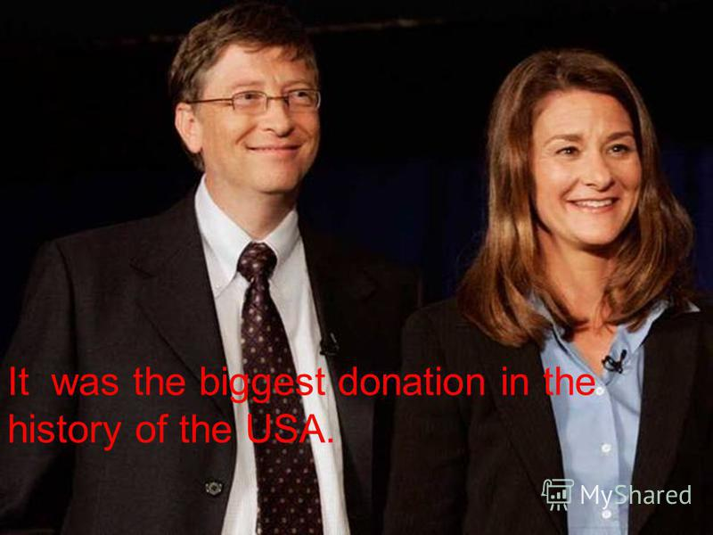 It was the biggest donation in the history of the USA.