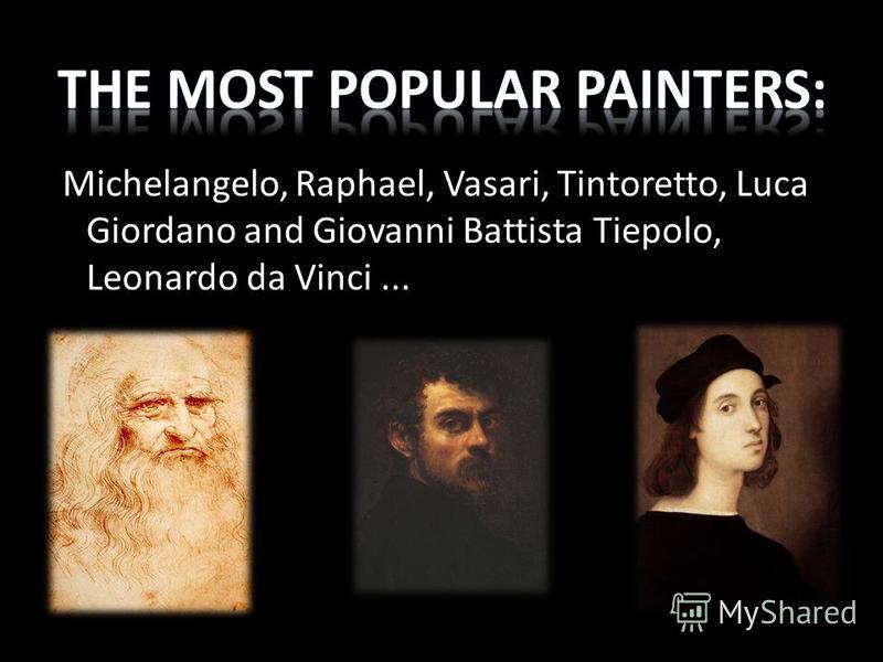 Michelangelo, Raphael, Vasari, Tintoretto, Luca Giordano and Giovanni Battista Tiepolo, Leonardo da Vinci...