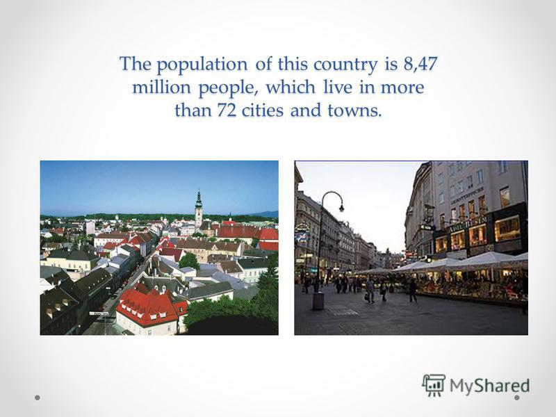 The population of this country is 8,47 million people, which live in more than 72 cities and towns.