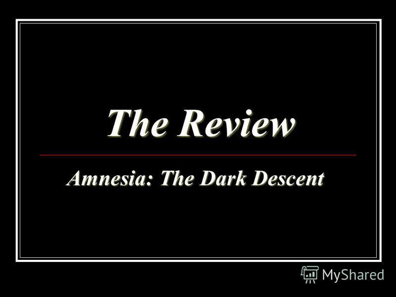 The Review Amnesia: The Dark Descent Amnesia: The Dark Descent
