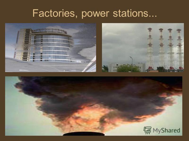 Factories, power stations...