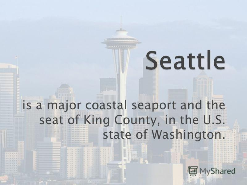is a major coastal seaport and the seat of King County, in the U.S. state of Washington.