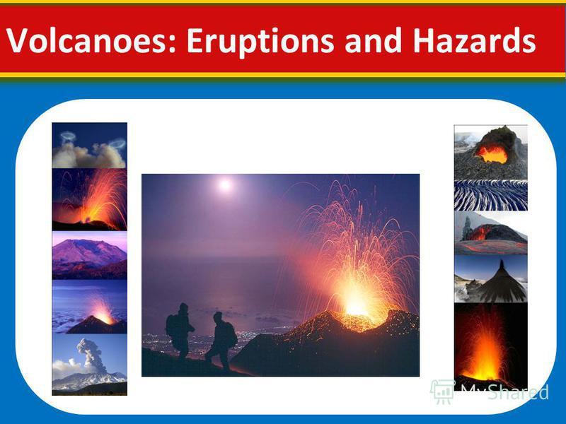 Volcanoes: Eruptions and Hazards