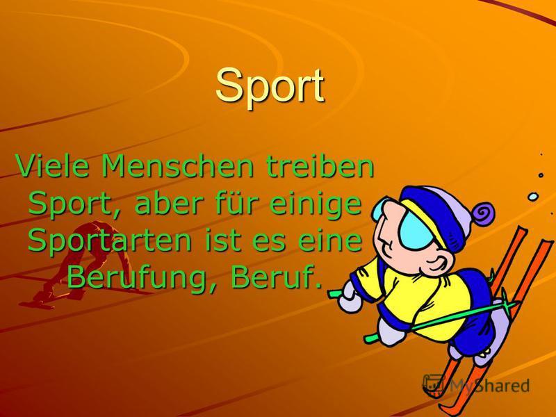 Sport Viele Menschen treiben Sport, aber für einige Sportarten ist es eine Berufung, Beruf.