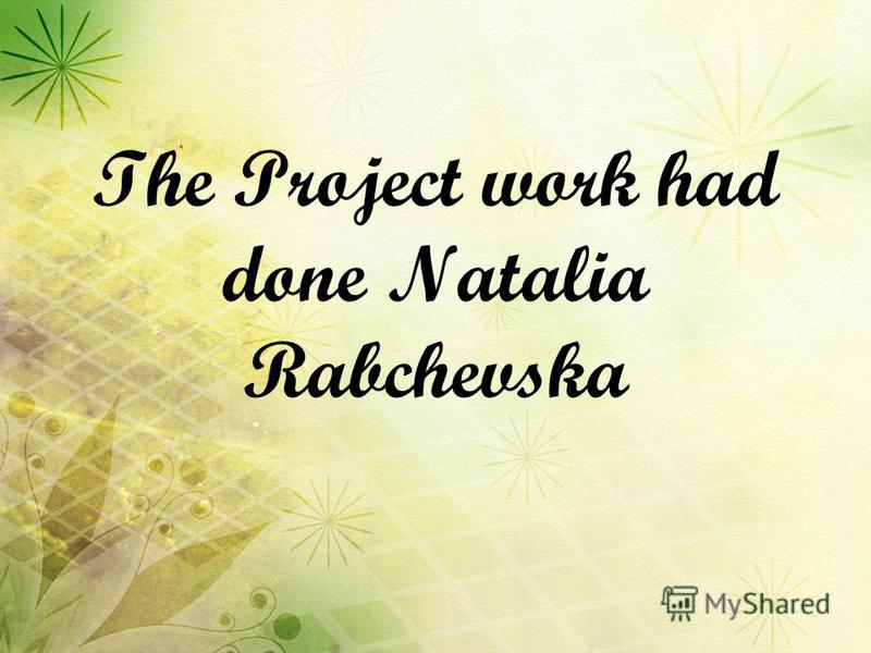 The Project work had done Natalia Rabchevska