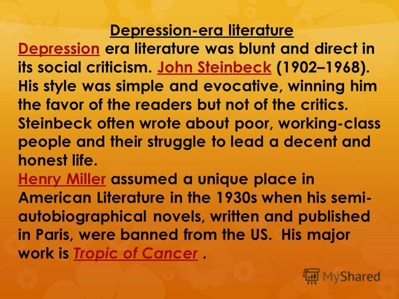 Depression-era literature DepressionDepression era literature was blunt and direct in its social criticism. John Steinbeck (1902–1968). His style was simple and evocative, winning him the favor of the readers but not of the critics. Steinbeck often w