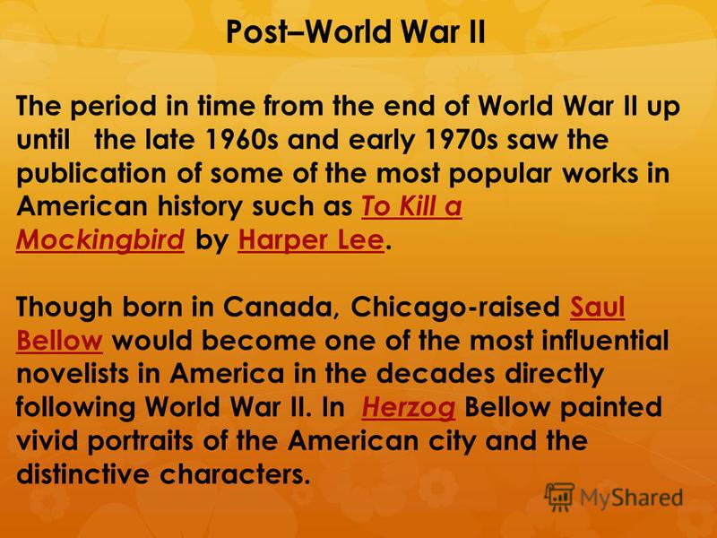 Post–World War II The period in time from the end of World War II up until the late 1960s and early 1970s saw the publication of some of the most popular works in American history such as To Kill a Mockingbird by Harper Lee. To Kill a MockingbirdHarp