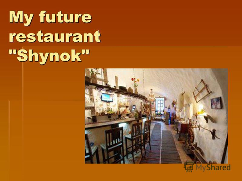 My future restaurant Shynok