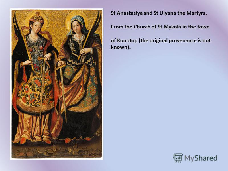 St Anastasiya and St Ulyana the Martyrs. From the Church of St Mykola in the town of Konotop (the original provenance is not known).