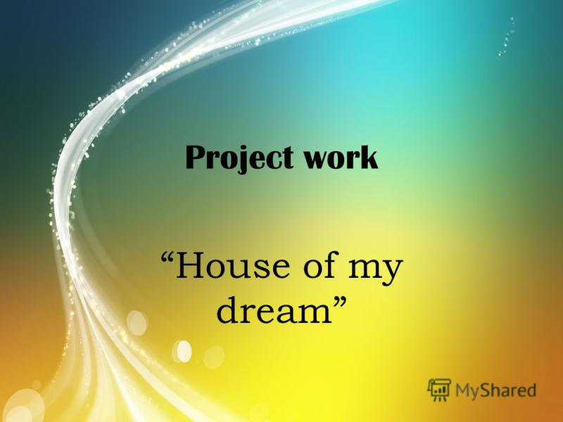 Project work House of my dream