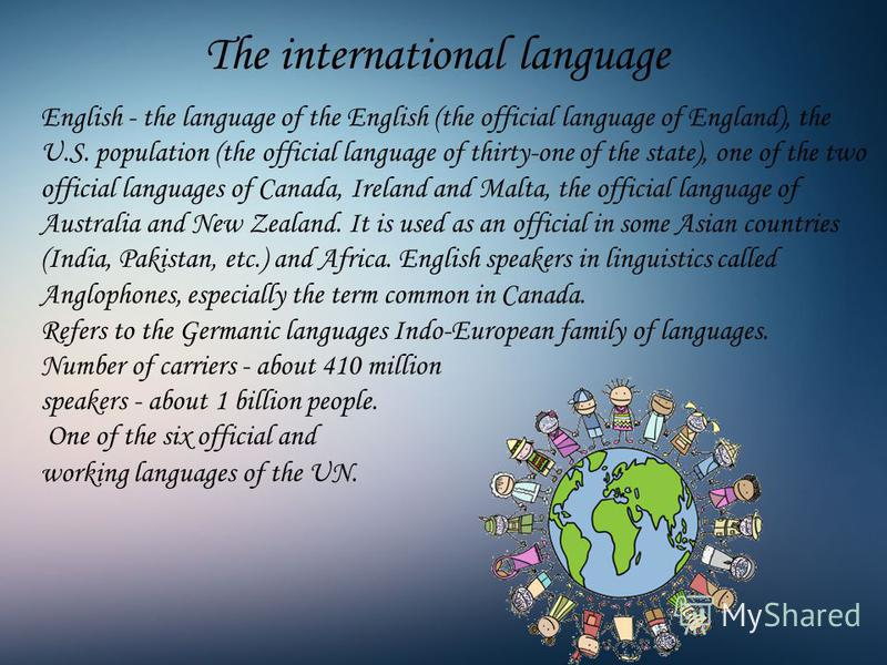 The international language English - the language of the English (the official language of England), the U.S. population (the official language of thirty-one of the state), one of the two official languages of Canada, Ireland and Malta, the official