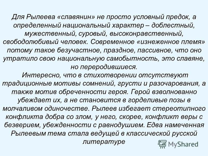 Для Рылеева «славянин» не просто условный предок, а определенный национальный характер – доблестный, мужественный, суровый, высоконравственный, свободолюбивый человек. Современное «изнеженное племя» потому такое безучастное, праздное, пассивное, что
