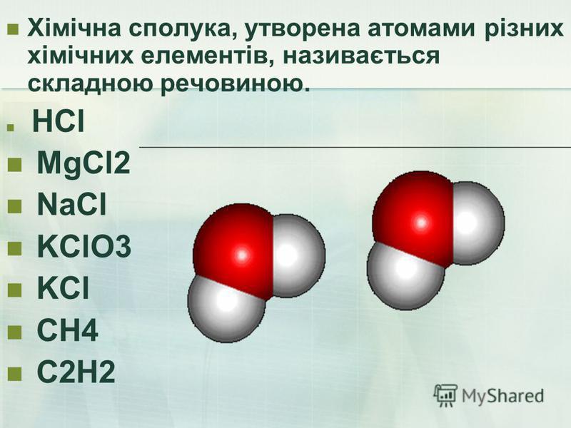 Хімічна сполука, утворена атомами різних хімічних елементів, називається складною речовиною. HCl MgCl2 NaCl KClO3 KCl CH4 C2H2